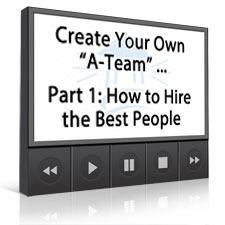 """Create Your Own """"A-Team"""" … Part 1: How to Hire the Best People"""