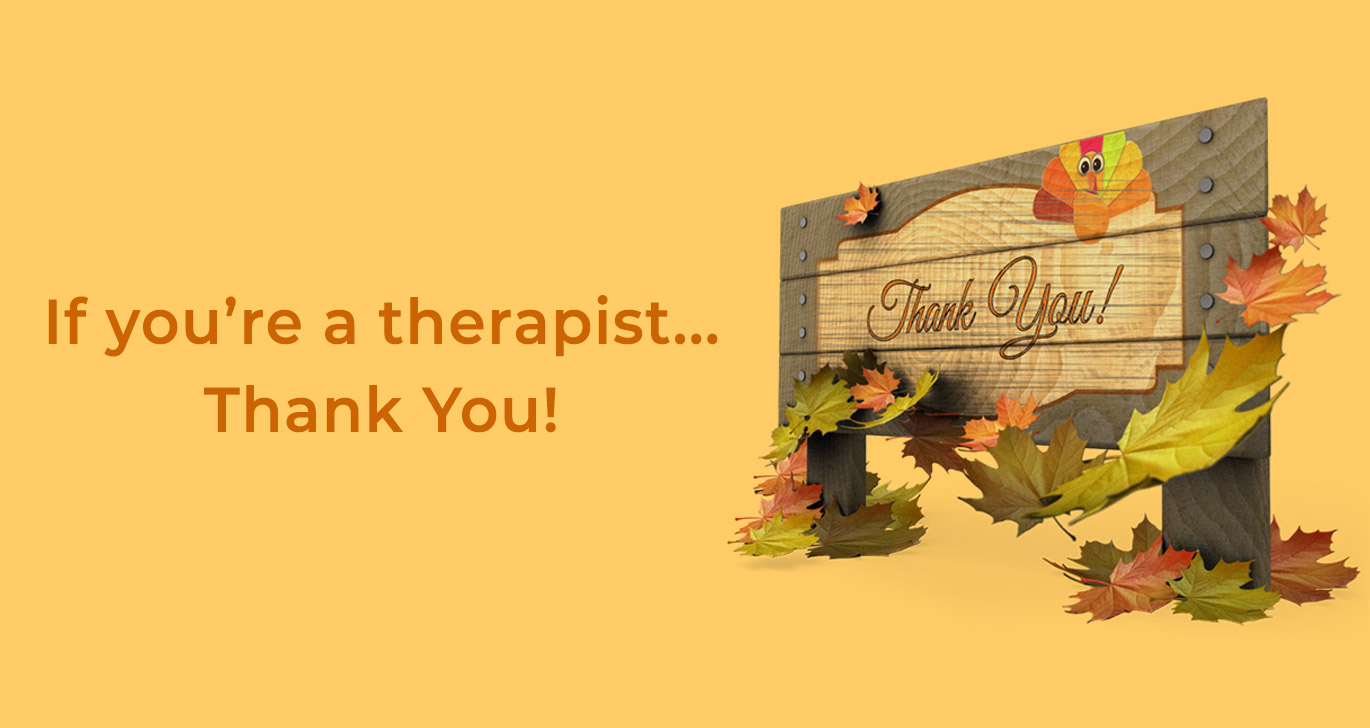 If you're a therapist... Thank You!